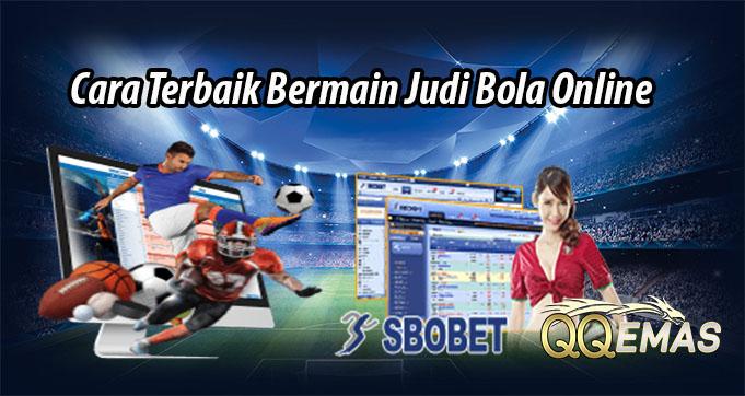 Cara Terbaik Bermain Judi Bola Online