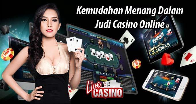 Kemudahan Menang Dalam Judi Casino Online